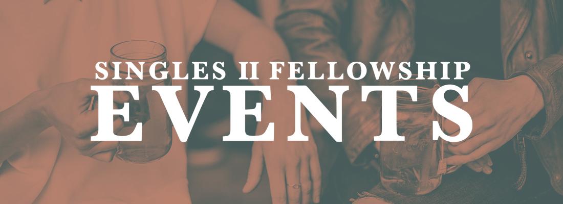 Singles II Fellowship Events